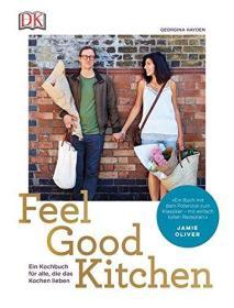 Feel Good Kitchen: Ein Kochbuch für alle, die das Kochen lieben