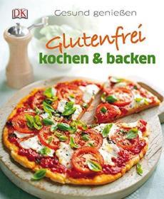 Glutenfrei kochen und backen: Gesund genießen