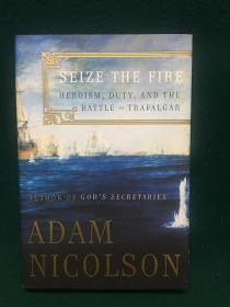 Seize the Fire:Heroism,Duty and Battle of Trafalgar【抓火:英雄主义,责任和特拉法加海战】