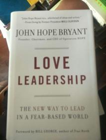 英文原版----John Hope Bryant : Love Leadership The New Way to Lead in a Fear-Based World (精装)
