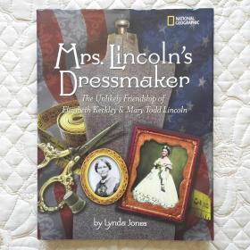 Mrs. Lincolns Dressmaker: The Unlikely Friendship of Elizabeth Keckley and Mary Todd Lincoln 林肯夫人的裁缝 国家地理读本 英文原版