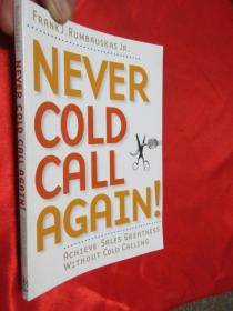 Never Cold Call Again: Achieve Sales Greatness Without Cold Calling         【详见图】