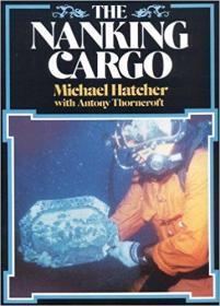 1987年 南京沉船 The Nanking Cargo  1987 by Michael Hatcher  (Author), Antony Thorncroft (Author)
