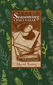 Seasoning: A Poets Year  With Seasonal Recipes