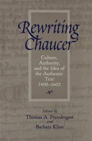 Rewriting Chaucer: Culture  Authority  And The Idea Of The