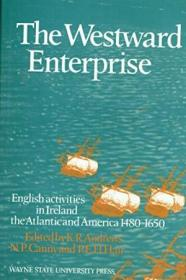 Westward Enterprise: English Activities In Ireland  The Atlantic  And America  1480-1650