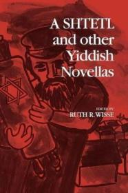 A Shtetl And Other Yiddish Novellas