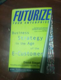 英文原版----Futurize Your Enterprise: Business Strategy in the Age of the E-Customer / 企业的未来:在线客户时代的经营战略(精装)