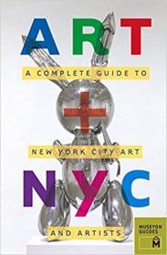 英文原版书 Art + NYC: A Complete Guide to New York City Art and Artists Paperback 2011