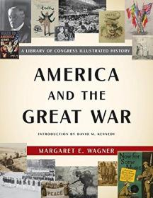 美国战史 America and the Great War: A Library of Congress Illustrated History 英文原版