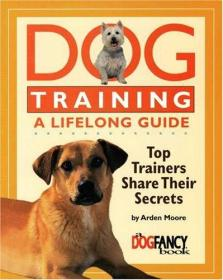 Dog Training: A Lifelong Guide - Top Trainers Share Their Secrets