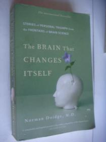 The Brain that changes itself (Stories of Personal Trimph from the Frontiers of Brain Science) 英文原版16开厚本