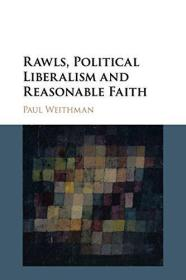 罗尔斯,政治自由主义和合理的信仰 Rawls, Political Liberalism and Reasonable Faith