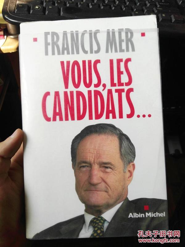 法文原版:弗朗西斯梅尔francis mer (前法国财政经济部长)vous,les candidats(扉页有不知道谁的签名 看图)