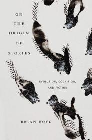 小说的起源:进化,认知和小说 On the Origin of Stories: Evolution, Cognition, and Fiction