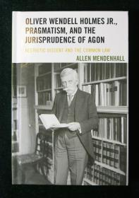 Oliver Wendell Holmes Jr., Pragmatism & the Jurisprudence of Agon:Aesthetic Dissent & the Common Law