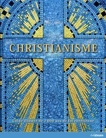 Christianisme : Guide illustré de 2000 ans de foi chrétienne(塑封全新) 法文版