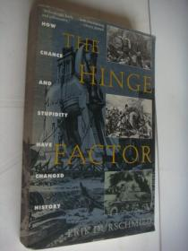 THE HINGE FACTOR:how chance and Stupidity have changed history  [转折因素:机会和愚蠢是怎么样改变历史的]  稀见英文原版小16开,书较重  有历史战争形势插图