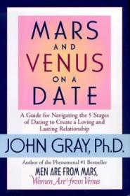 Mars And Venus On A Date: A Guide To Navigating The 5 Stages Of Dating To Create A Loving And Lastin