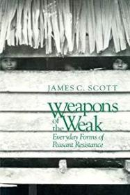 Weapons of the Weak: Everyday Forms of Peasant Resistance 弱者的武器 : 农民反抗的日常形式 9780300036411 0300036418