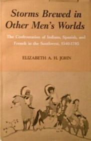 Storms Brewed In Other Mens Worlds: The Confrontation Of Indians  Spanish  And French In The Southw