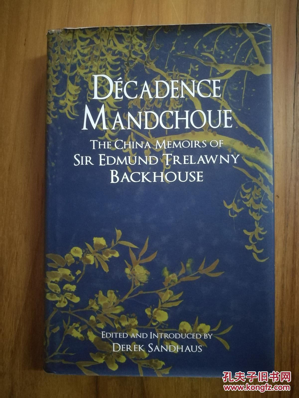 Decadence Mandchoue: The China Memoirs of Sir Edmund Trelawny Backhouse by Edmund Backhouse
