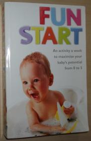英文原版书 Fun Start: An Activity a Week to Maximize Your Babys Potential from 0 to 5 Paperback – 2007