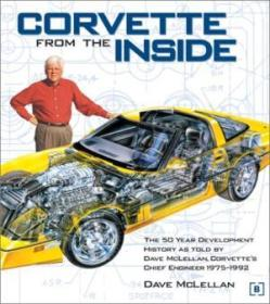 Corvette From The Inside: The Development History As Told By Dave Mclellan  Corvettes Chief Enginee