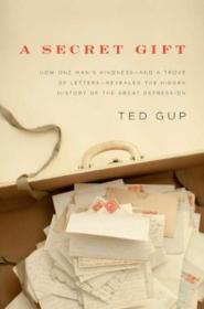 A Secret Gift: How One Mans Kindness--and A Trove Of Letters--revealed The Hidden History Of T He G