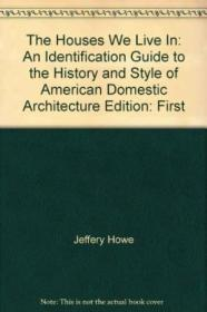 The Houses We Live In: An Identification Guide To The History And Style Of American Domestic Archite