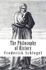 The Philosophy Of History: Vol. 2 Of 2 By Frederick Von Schlegel