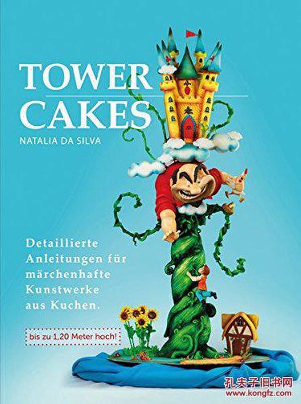 Tower cakes: Detaillierte Anleitungen für märchenhafte Kunstwerke aus Kuchen