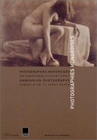 Photographies hongroises : Des Romantismes aux Avant-gardes