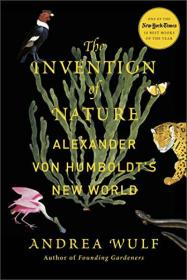 The Invention of Nature:Alexander von Humboldts New World
