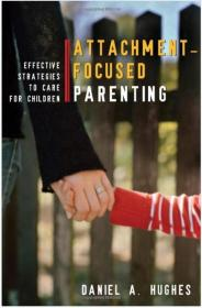 Attachment-Focused Parenting: Effective Strategies to Care for Children (英语) 精装