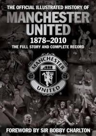 官方曼联插图历史1878-2010:全部故事及完整记录 The Official Illustrated History of Manchester United 1878-2010: The Full Story and Complete Record
