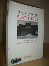 【法语原版摄影史】法国国立艺术史学院院长Éric de Chassey著 Platitudes: Une histoire de la photographie plate