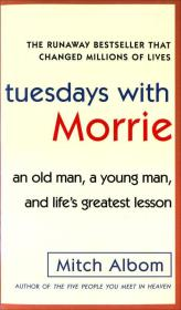 Tuesdays with Morrie:An Old Man, a Young Man, and Life's Greatest Lesson