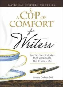 A Cup Of Comfort For Writers: Inspirational Stories That Celebrate The Literary Life