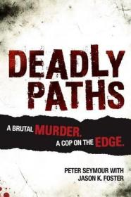 Deadly Paths: A Brutal Murder, A Cop On The Edge