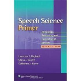 SpeechSciencePrimer:Physiology,Acoustics,andPerceptionofSpeech