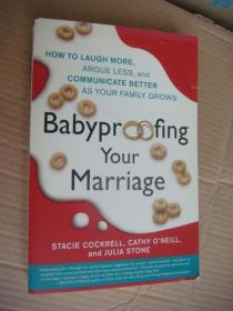 Babyproofing Your Marriage:How to Laugh More, Argue Less, and Communicate Better as Family Grows 英文原版16开