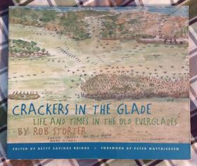 Crackers In The Glade: Life And Times In The Old Everglades by Rob Storter