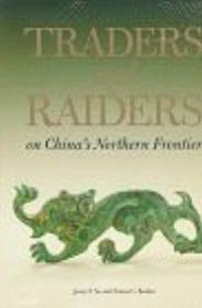 Traders and Raiders on Chinas Northern Frontier