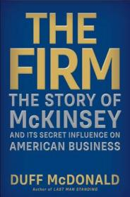 The Firm  The Story of McKinsey and Its Secret INFLUENCE ON AMERICAN BUSINESS[麦肯锡的故事]