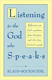 Listening to the God Who Speaks: Reflections on God's Guidance from Scripture and the Lives of God's People