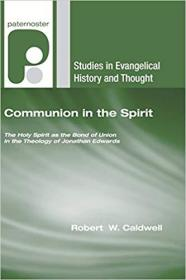 Communion in the Spirit: The Holy Spirit as the Bond of Union in the Theology of Jonathan Edwards (Studies in Evangelical History and Thought)