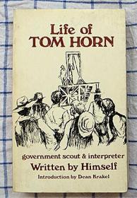 Life of TOM HORN:government scout & interpreter Witten by Himself introduction by Dean Krakel