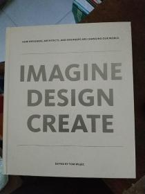 IMAGINE DESIGN CREATE: How Designers, Architects, and Engineers Are Changing Our World (英语) 精装