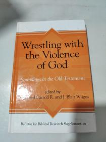 Wrestling with the Violence of God : Soundings in the Old Testament